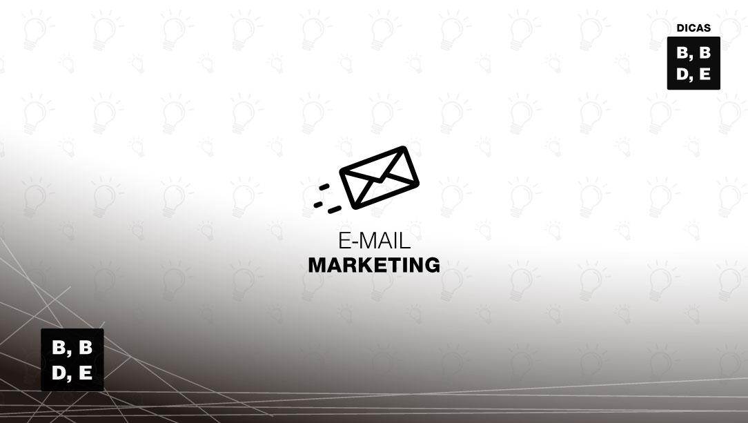 Dicas da BBDE - E-mail Marketing - BBDE Comunicação