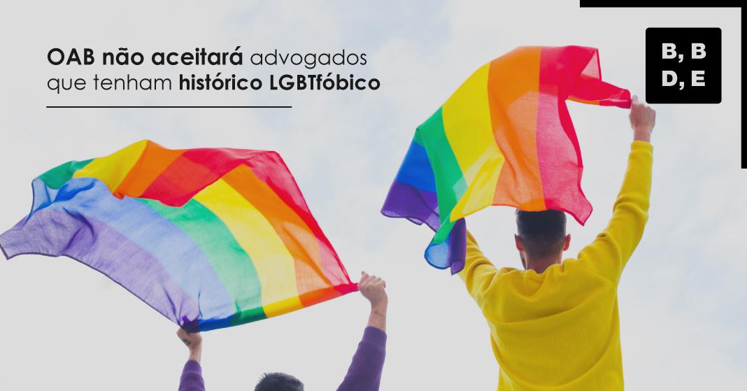 OAB não aceitará advogados que tenham histórico LGBTfóbico - BBDE Comunicação