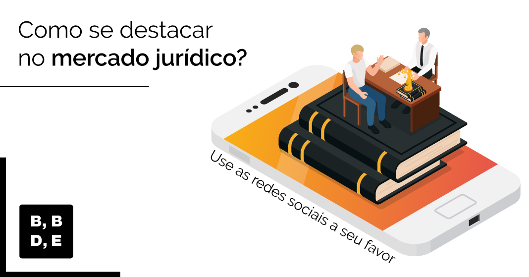 Como se destacar no mercado jurídico? - Use as redes sociais a seu favor - BBDE Comunicação | Agência de Marketing Jurídico