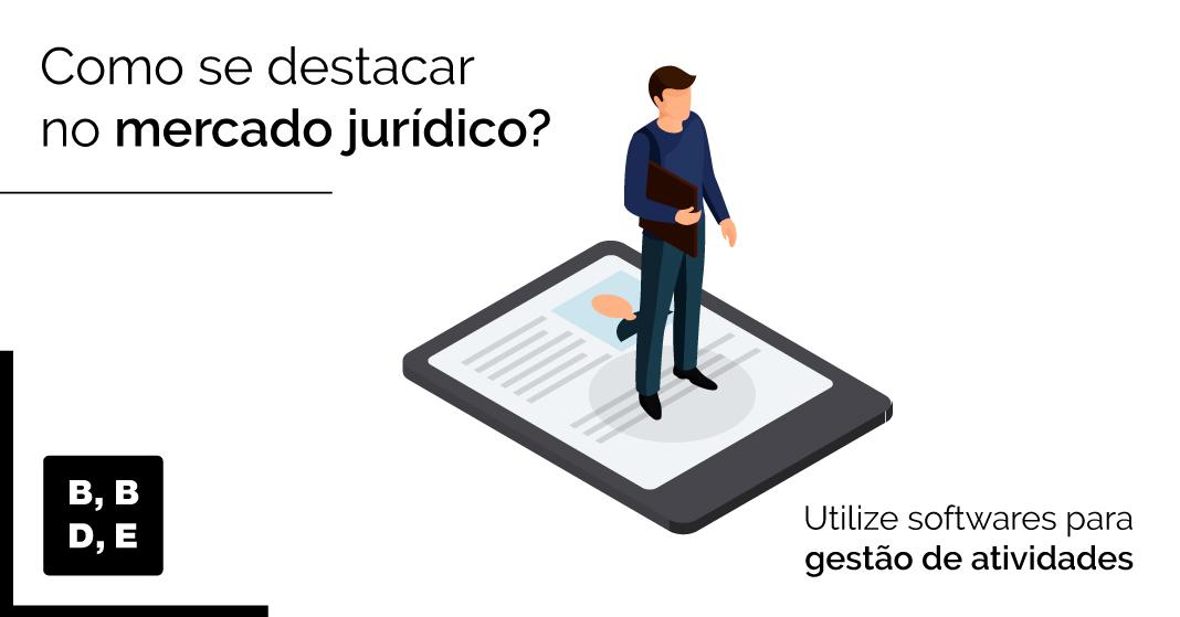 Como se destacar no mercado jurídico? - Utilize softwares para gestão das atividades - BBDE Comunicação | Agência de Marketing Jurídico