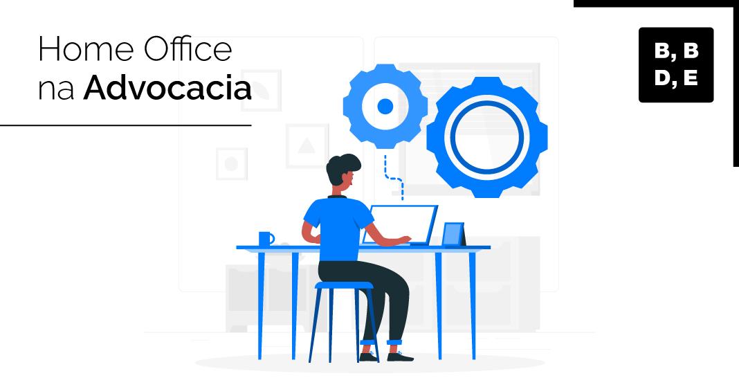 Home Office na advocacia - BBDE Comunicação | Agência de Marketing Jurídico