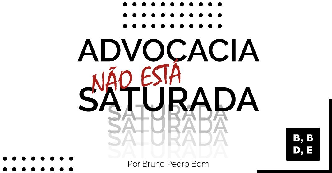 A Advocacia não está saturada - BBDE Comunicação - Agência de Marketing Jurídico
